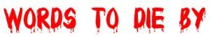 """words to die by"" written in blood"